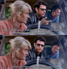 Jurassic Park quote. I love Ellie, but it's Grant's expression in the back that makes this scene!