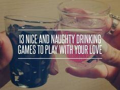 13 Nice and Drinking to Play with Your Love . games 13 Nice and Naughty Drinking Games to Play with Your Love . 2 Person Drinking Games, Funny Drinking Games, Drinking Games For Couples, Adult Drinking Games, 2 Player Drinking Games, College Drinking Games, Games For Teens, Adult Games, Dare Games