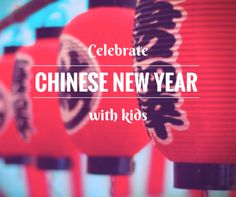 Here are some fun ideas to celebrate Chinese New Year with kids and learning a bit about Chinese culture along the way