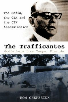 The Trafficantes, Godfathers from Tampa, Florida: The Mafia, the CIA and the JFK Assassination by Ron Chepesiuk, http://www.amazon.com/dp/B003BIGGQA/ref=cm_sw_r_pi_dp_vNfbqb1S3WP61