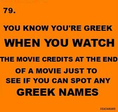You know you're Greek when you watch the movie credits at the end of a movie just to see if you can spot any Greek names. Greek Memes, Funny Greek, Greek Quotes, Greek Girl, Greek Culture, Greek Words, Athens Greece, Photo Quotes, Funny Facts