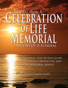 Unique Memorial Service Ideas How to Plan a Celebration of Life Memorial Instead of a Funeral: A Practical, Step-by-Step Guide to Planning A Respectful and Loving Memorial Service End Of Life, The Life, Funeral Planning Checklist, Family Planning, Funeral Songs, Funeral Verses, Funeral Wishes, Celebs Without Makeup, When Someone Dies
