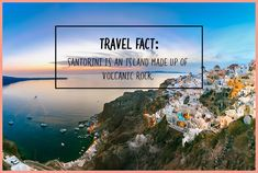 Travel Fact: Santorini is an island made up of volcanic rock.