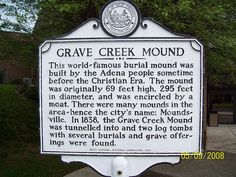 Grave Creek Mound Moundsville, WV (my hometown!).  This is an awesome museum.  Something for everyone, and, bet of all, it's free!  Check it out!
