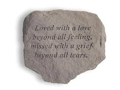 """Text: """"Loved with a love beyond all feeling, missed with a grief beyond all tears."""" Made of cast stone and made to be weatherproof and guaranteed to last a lifetime. All of the decorative stones have More"""