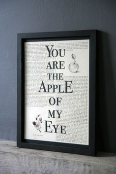 You are the apple of my eye print. I love it.
