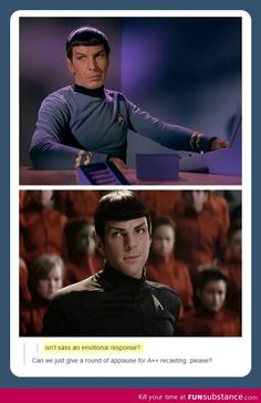 Sassy spock. I think they did an excellent job recasting Spock. (And others) being such a iconic character like Spock would be slightly daunting I think.  .