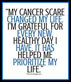"""""""My cancer scare changed my life. I'm grateful for every new, healthy day I have. It has helped me prioritize my life."""" By- Olivia Newton John"""