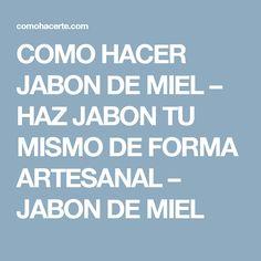 COMO HACER JABON DE MIEL – HAZ JABON TU MISMO DE FORMA ARTESANAL – JABON DE MIEL