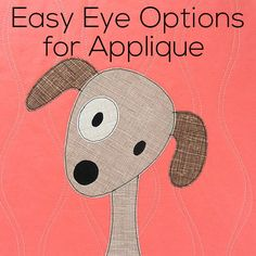 The eyes are definitely the trickiest part of any of my applique patterns, but I have several posts that show you easy ways to deal with them! Applique I usually applique my eyes using solid black fabric. I like the look of it, and (after some practice) I don't think it's too tricky to outline …
