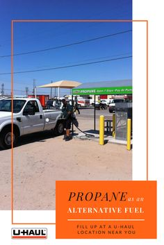 Using propane as alternative fuel for your vehicle? Fill up at a U-Haul location near you. Propane vehicles have the longest driving range of any alternative fuel and create 60 to 70 percent less smog-producing hydrocarbons than gasoline fueled cars. I On the Road