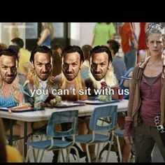 You can't sit with us! #meangirls #twd