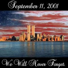 We will never forget september 11 Never Forget Quotes, We Will Never Forget, Twin Towers Memorial, Remembering September 11th, Patriotic Images, Nyc, World Trade Center, God Bless America, 4th Of July