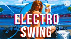 Best of Electro Swing Mix 2017 Electro Swing, Collection