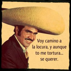 Vicente Fernández (Chente) One of my all time faves! Cute Sayings For Shirts, Cute Quotes, Funny Quotes, Famous Latinos, Mexican Mariachi, Quotes En Espanol, Brown Girl, Mexican Style, Spanish Quotes
