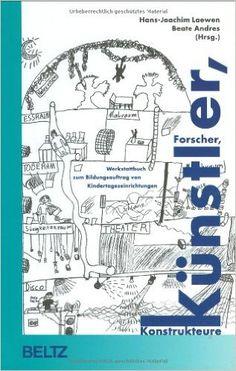 Forscher, Künstler, Konstrukteure. Werkstattbuch zum Bildungsauftrag von Kindertageseinrichtungen: Amazon.de: Hans Joachim Laewen, Beate Andres: Bücher