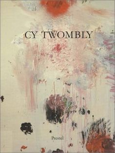 Cy Twombly Cy Twombly: Paintings, Works on Paper, Sculpture