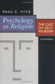 Psychology as Religion: The Cult of Self-Worship by Paul C. Vitz,http://www.amazon.com/dp/0802807259/ref=cm_sw_r_pi_dp_.Cwstb068ERW1VMZ