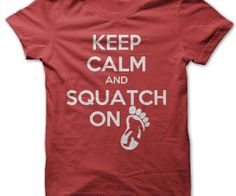 Keep Calm and Squatch On. Keep Calm and Squatch On T-Shirt. Big Foot, Sasquatch, whatever you call it. Wear this funny tee and squatch on. - See more at: http://spenditonthis.com/cat-12-tshirts-newest.html#sthash.LSsSp2cN.dpuf
