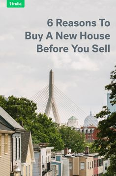 6 Reasons To Buy A New House Before You Sell