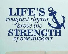 Life's roughest storms prove the strength of our anchors!