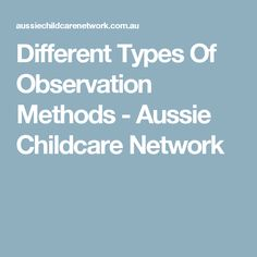 Different Types Of Observation Methods - Aussie Childcare Network