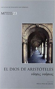 El Dios de Aristóteles: noesis noeseos  Editor, Alfonso Pérez de Laborda. Madrid: Publicaciones de la Facultad de Teología San Dámaso, cop. 2009 http://cataleg.ub.edu/record=b2180341~S1*cat