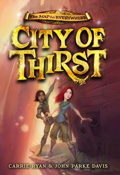 City of Thirst (The Map to Everywhere #2) - Carrie Ryan & John Parke Davis