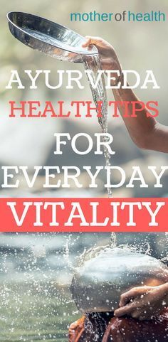 Ayurvedic Health Tips For Everyday Vitality | Mother Of Health