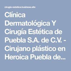 Clínica Dermatológica Y Cirugía Estética de Puebla S.A. de C.V. - Cirujano plástico en Heroica Puebla de Zaragoza