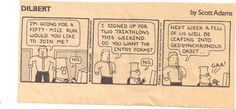 Oh god- the cartoon came to life and now we live together.  Dilbert: How to be an Obnoxious Ultrarunner/Triathlete