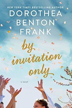 """Read """"By Invitation Only A Novel"""" by Dorothea Benton Frank available from Rakuten Kobo. """"If I could only read one writer from now until the end of my life, it would be Dorothea Benton Frank. Get Reading, Summer Reading Lists, Beach Reading, Reading Nook, Summer Books, Book Club Books, Book Lists, The Book, My Books"""