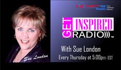 Get Inspired to create the life you desire with Radio Host Sue London on Get Inspired Radio