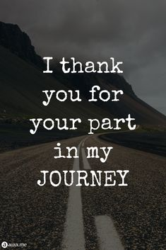 I thank you for your part in my journey. - I thank you for your part in my journey. Crazy Quotes, Cute Quotes, Best Quotes, Quotes For Book Lovers, Quotes To Live By, Journey, I Thank You, To Infinity And Beyond, English Quotes