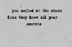 You smiled at the stars like they knew all your secrets. - - You smiled at the stars like they knew all your secrets. You smiled at the stars like they knew all your secrets. Poetry Quotes, Words Quotes, Wise Words, Me Quotes, Sayings, Qoutes, Youth Quotes, Famous Quotes, Book Quotes