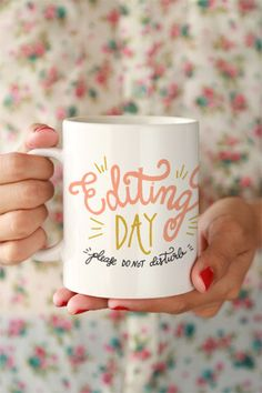 Editing Day Mug (I probably need this as a big old sign to hang on my office door... or on a t-shirt!).