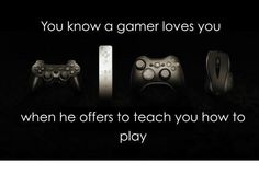 You Know A Gamer Loves You!- that or he just needs a healer