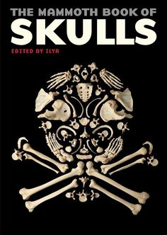 The Mammoth Book of Skulls: Exploring the Icon - from Fashion to Street Art: Ilya: 9780762454631: Books - Amazon.ca