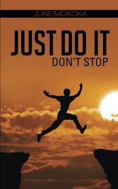 Just Do It: Don't Stop by June Mokoka https://www.amazon.com/dp/1482802368/ref=cm_sw_r_pi_dp_U_x_FawQAbB0MMR0J