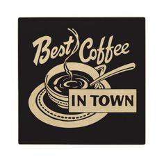 ❝Best Coffee in Town❞ countertop or wall sign