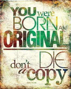 'You were born an original. Don't die a copy' Blijf jezelf, je bent precies goed zoals je bent. #Quote