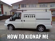 How to kidnap me #DonnieWahlberg