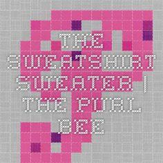 The Sweatshirt Sweater | The Purl Bee
