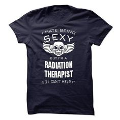 I hate being sexy I am a RADIATION THERAPIST T Shirts, Hoodies. Check Price ==► https://www.sunfrog.com/LifeStyle/I-hate-being-sexy-I-am-a-RADIATION-THERAPIST.html?41382