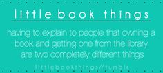 A booklover knows that borrowing a book and owning a book are two different things.  Good grief!