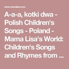 A-a-a, kotki dwa - Polish Children's Songs - Poland - Mama Lisa's World: Children's Songs and Rhymes from Around the World
