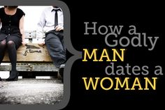 How a Godly Man Dates A Woman
