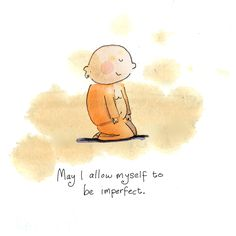 Today's Buddha Doodle: it's okay ~ May I allow myself to be imperfect.