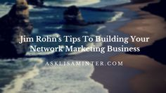 Jim Rohn's Top Tips To Building Your Network Marketing Business