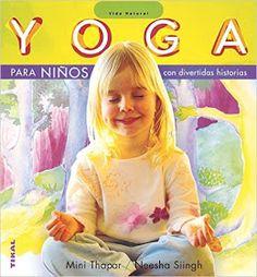 PEQUEfelicidad: LAS 10 TÉCNICAS INFALIBLES PARA ENCONTRAR LA SERENIDAD DEL NIÑO Chico Yoga, Vida Natural, Yoga For Kids, Relax, Mindfulness, Education, Mini, Books, Painting